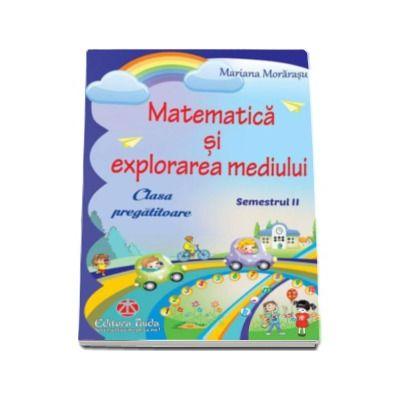Corina Palade - Matematica si explorarea mediului pentru clasa pregatitoare semestrul al II-lea