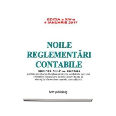 Noile reglementari contabile - Format A4 - editia a XIV-a - Actualizata la 4 ianuarie 2017
