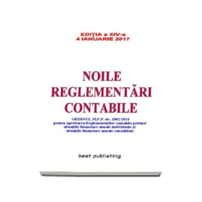 Noile reglementari contabile - Format A5 - editia a XIV-a - Actualizata la 4 ianuarie 2017