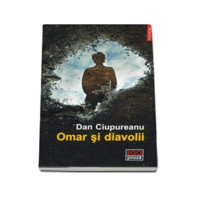 Dan Ciupureanu, Omar si diavolii - Postfata de Radu Aldulescu