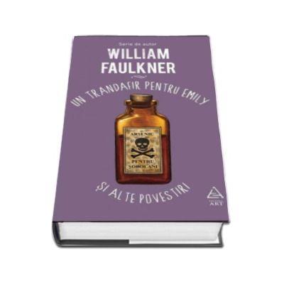 Un trandafir pentru Emily si alte povestiri (William Faulkner)