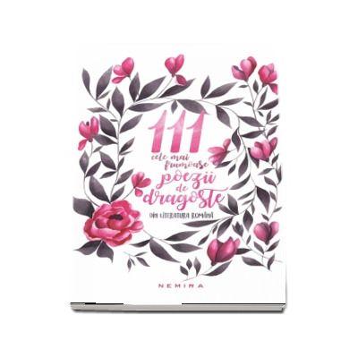 111 cele mai frumoase poezii de dragoste din literatura romana (editia a 2-a)