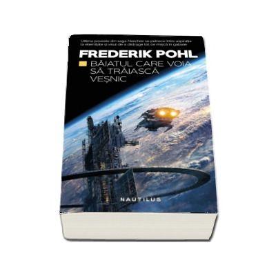 Frederik Pohl, Baiatul care voia sa traiasca vesnic - Al cincilea volum din Saga Heechee