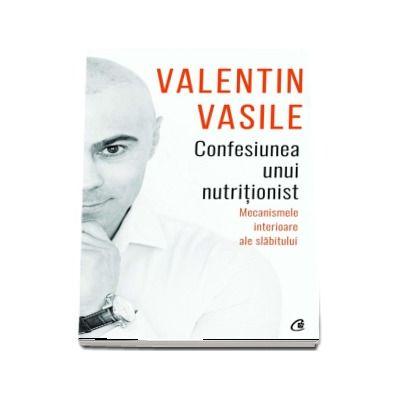Confesiunea unui nutritionist. Mecanismele interioare ale slabitului (Valentin Vasile)