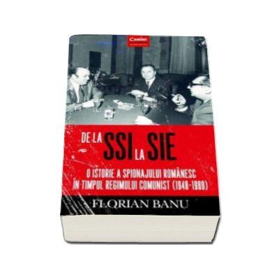 Florian Banu, De la SSI la SIE - O istorie a spionajului romanesc in timpul regimului comunist (1948-1989)