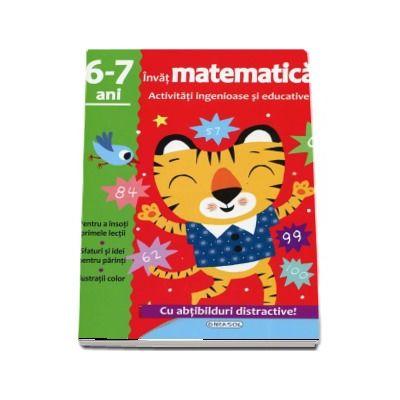 Invat matematica - Activitati ingenioase si educative, 6-7 ani. Cu abtibilduri distractive!
