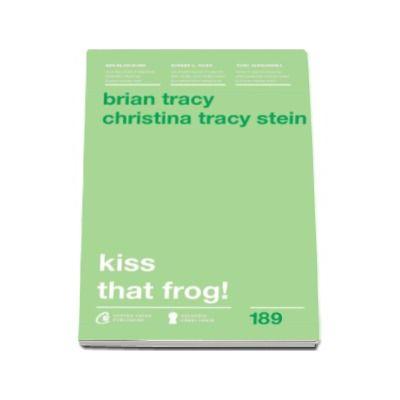 Brian Tracy, Kiss that frog! 12 cai de-a transforma minusurile in plusuri in viata personala si la munca