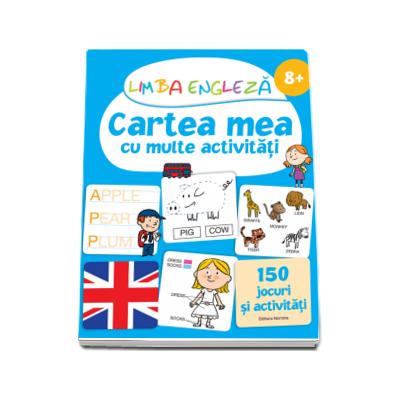 Limba engleza, cartea mea cu multe activitati (Varsta 8 ani +) - 150 de jocuri si activitati