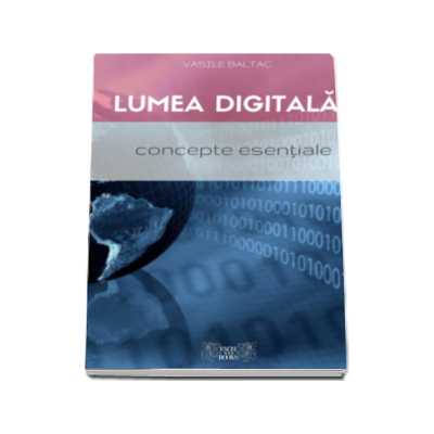 Lumea Digitala. Concepte Esentiale (Vasile Baltac)