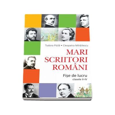 Mari scriitori romani. Fise de lucru pentru clasele II-IV (Tudora Pitila)