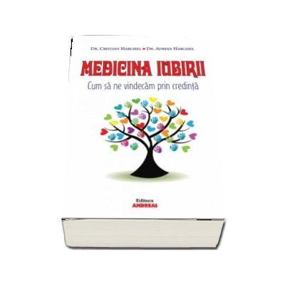 Cristian Harghel, Medicina Iubirii. Cum sa ne vindecam prin credinta