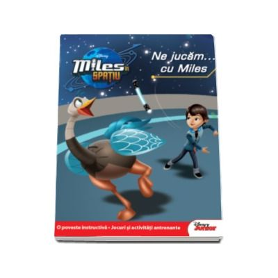 Disney - Miles in spatiu. Ne jucam... cu Miles - O poveste instructiva. Jocuri si activitati antrenante