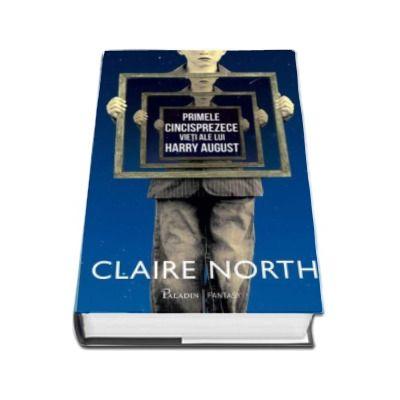Primele cincisprezece vieti ale lui Harry August (Claire North)