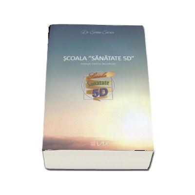 Scoala Sanatate 5D. Manual pentru incepatori - Sorina Soescu