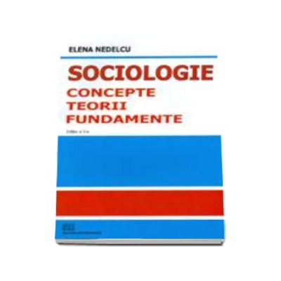 Sociologie. Concepte, teorii, fundamente - editia a II-a