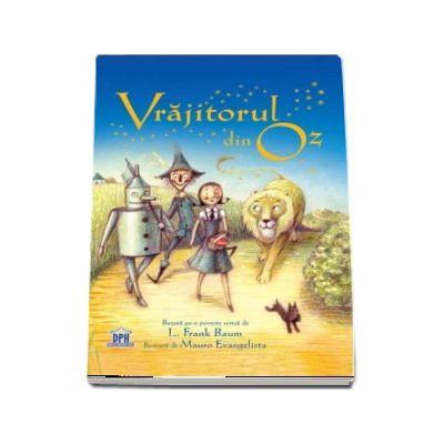 Vrajitorul din Oz - Bazata pe o poveste scrisa de L. Frank Baum (Editie ilustrata)