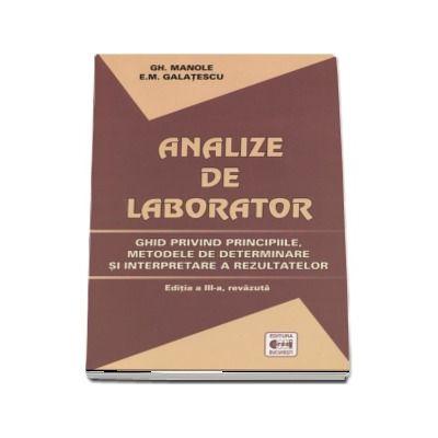 Analize de laborator. Ghid privind principiile, metodele de determinare si interpretare a rezultatelor - Editia a III-a, revazuta (Gheorghe Manole)