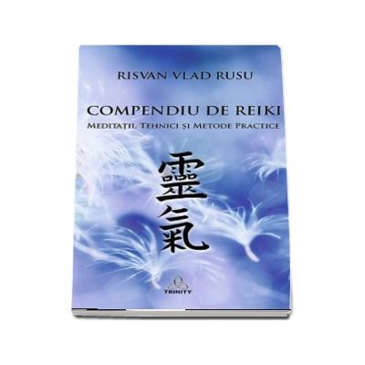 Risvan Vlad Rusu - Compendiu de Reiki - Meditatii, tehnici si metode practice