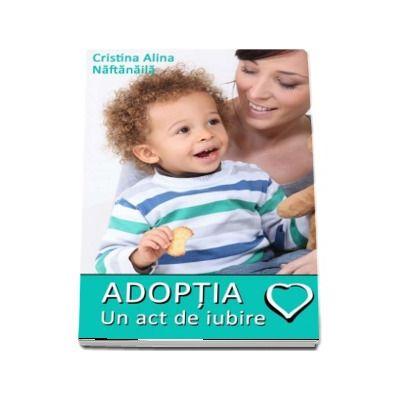 Cristina Alina Naftanaila, Adoptia - Un act de iubire