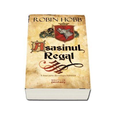 Asasinul Regal. A doua parte din trilogia Farseer (Robin Hobb)