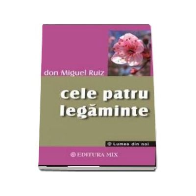 Cele patru legaminte - Don Miguel Ruiz