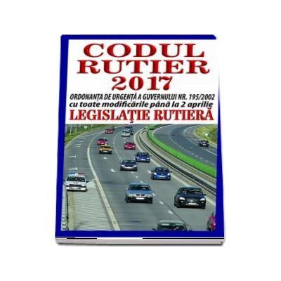 Codul rutier 2017 - Legislatie rutiera. Ordonanta de urgenta a guvernului nr. 195-2002 cu toate modificarile pana la 2 aprilie.