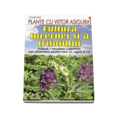Cultura lucernei si a trifoiului (Colectia, plante cu viitor asigurat)