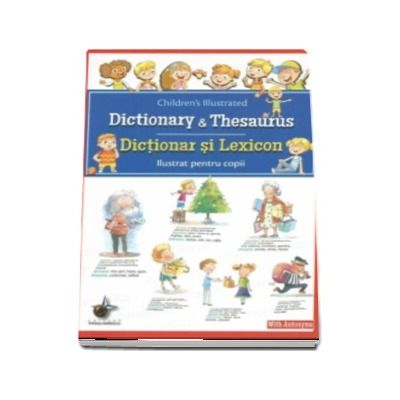Dictionar si lexicon ilustrat pentru copii. Cuvinte cu inteles clar alaturi de sinonime si antonime