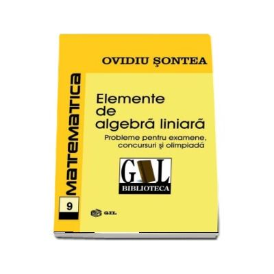 Sontea Ovidiu, Elemente de algebra liniara - Probleme pentru examene, concursuri si olimpiada