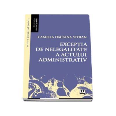 Exceptia de nelegalitate a actului admnistrativ (Camelia Daciana Stoian)