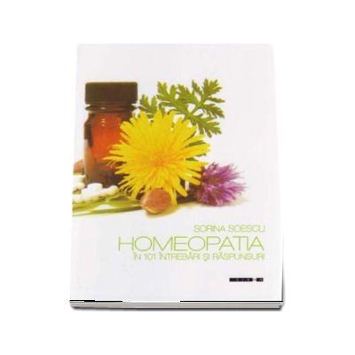 Sorina Soescu - Homeopatia in 101 intrebari si raspunsuri