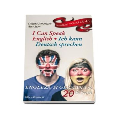 I can speak English - Ich kann Deutsch sprechen. Engleza si Germana in 20 de lectii (Steluta Istratescu)