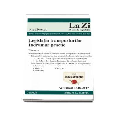 Legislatia transporturilor. Cod 633. Actualizat la 16. 02. 2017 - Editie coordonata si prefatata de Andreea - Teodora Stanescu