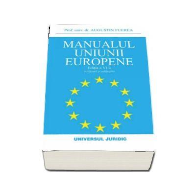 Augustin Fuerea - Manualul Uniunii Europene - Editia a VI-a, revazuta si adaugita