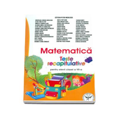 Matematica. Teste recapitulative pentru elevii clasei a VII-a (Catalin Petru Nicolescu)