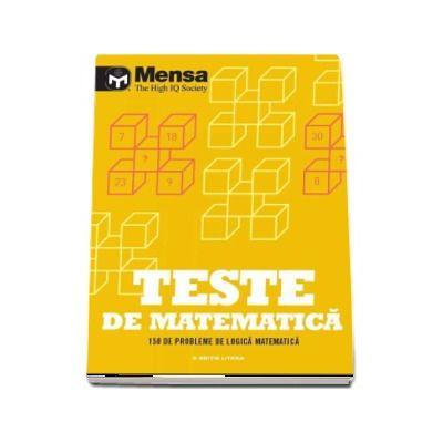 Mensa. Teste de matematica. 150 de probleme de logica matematica (Mensa - The High IQ Society)