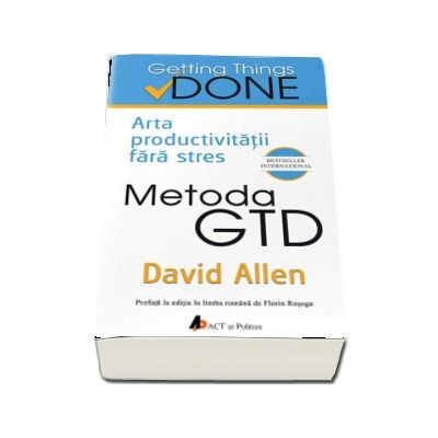 David Allen, Metoda GTD. Arta productivitatii fara stres - Getting Things Done