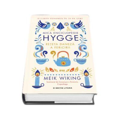 Meik Wiking - Mica enciclopedie Hygge. Reteta daneza a fericirii - O carte fenomen in 30 de tari
