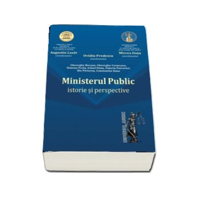 Ministerul Public - Istorie si perspective