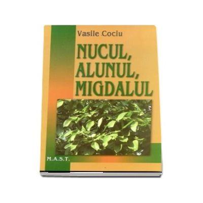 Nucul, Alunul, Migdalul (Vasile Cociu)