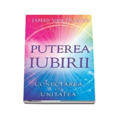 James van Praagh, Puterea iubirii - Conectarea cu Unitatea