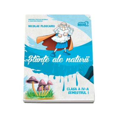 Nicolae Ploscariu, Stiinte ale naturii, manual pentru clasa a IV-a, semestrul I (contine CD)