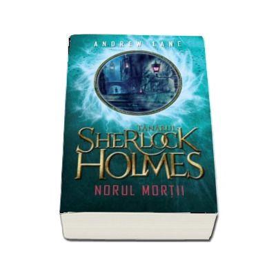 Tanarul Sherlock Holmes. Norul mortii (Andrew Lane)