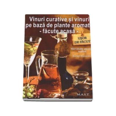 Barbel Ranseder - Vinuri curative si vinuri pe baza de plante aromate - Facute acasa. Sanatate pentru suflet