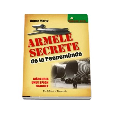 Armele Secrete de la Peenemude - Marturia unui spion francez