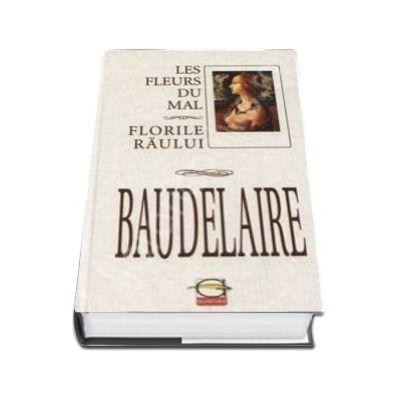 Charles Baudelaire. Florile Raului - Les Fleurs du mal (Editie cu coperti cartonate)