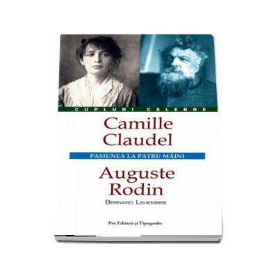 Camille Claudel - Auguste Rodin. Pasiunea la patru maini
