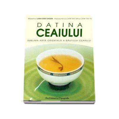 Datina Ceaiului - Sublima arta orientala a bautului ceaiului