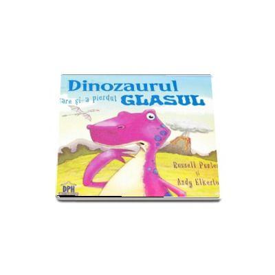 Dinozaurul care si-a pierdut glasul (Russell Punter cu ilustratii de Andy Elkerton)