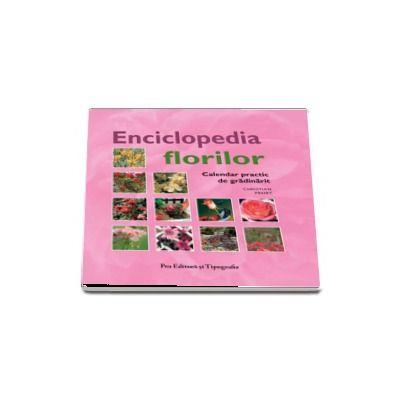 Enciclopedia florilor - Calendar practic de gradinarit (Christian Pessey)